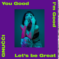 Gnucci - You Good I'm Good Let's Be Great