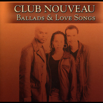 CLUB NOUVEAU - Ballads and Love Songs