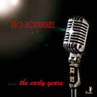 Tito Rodriguez - Tito Rodriguez... The Early Years