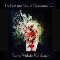 Psycho Melodic Kill Switch - The First 100 Days of Destruction - EP