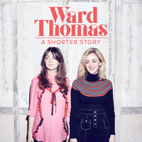 Ward Thomas - A Shorter Story - EP