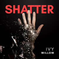Ivy Willow - Shatter