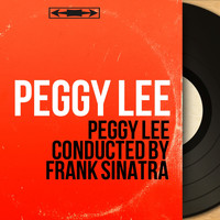 Peggy Lee - Peggy Lee Conducted by Frank Sinatra (Mono Version)