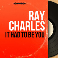 Ray Charles - It Had to Be You (Mono Version)
