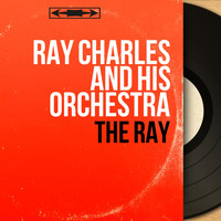 Ray Charles And His Orchestra - The Ray (Mono Version)