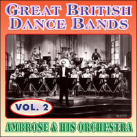 Ambrose & His Orchestra - Greats British Dance Bands - Vol. 2 - Ambrose & His Orchestra