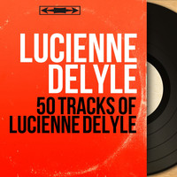 Lucienne Delyle - 50 Tracks of Lucienne Delyle (Mono Version)