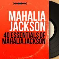 Mahalia Jackson - 40 Essentials of Mahalia Jackson (Mono Version)