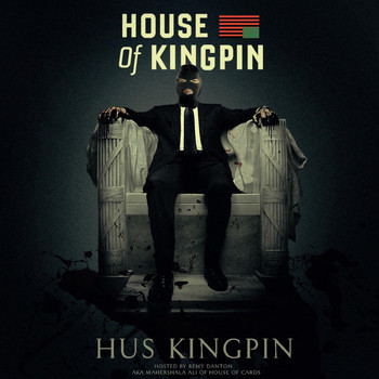 Hus Kingpin - House of Kingpin (Hosted by Remy Danton)