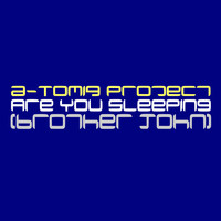 A-Tomiq Project - Are You Sleeping (Brother John)