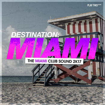 Various Artists - Destination Miami - The Miami Club Sound 2K17