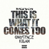 Raekwon - This Is What It Comes Too (Remix) [feat. Ghostface Killah] (Explicit)