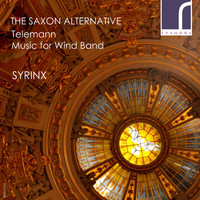 Syrinx - The Saxon Alternative: Telemann Music for Wind Band