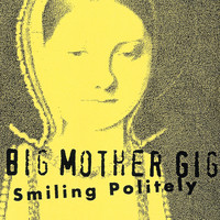 Big Mother Gig - Smiling Politely (1996)