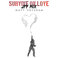 Matt Gresham - Survive On Love (JPF Mix)