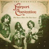 Fairport Convention - Who Knows Where The Time Goes? (The Essential Fairport Convention)