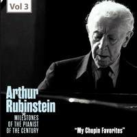 Arthur Rubinstein - My Chopin Favorites - Milestones of the Pianist of the Century, Vol. 3