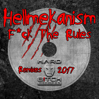 Hellmekanism - Fuck The Rules Remixes 2017