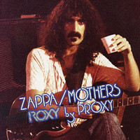 Frank Zappa - Roxy By Proxy (Live)