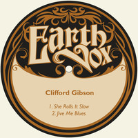 Clifford Gibson - She Rolls It Slow / Jive Me Blues