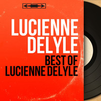 Lucienne Delyle - Best of Lucienne Delyle (Mono Version)