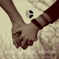 Danny Dee feat. Wisdom - Grab That With My Hands