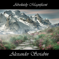 Alexander Scriabin - Absolutely Magnificent Alexander Scriabin