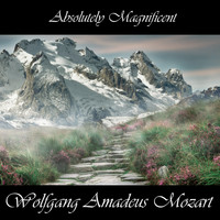 Wolfgang Amadeus Mozart - Absolutely Magnificent Wolfgang Amadeus Mozart