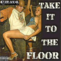 Chavo - Take It to the Floor