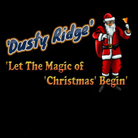 Dusty Ridge - Let the Magic of Christmas Begin