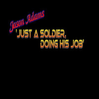 Jason Adams - Just a Soldier Doing His Job