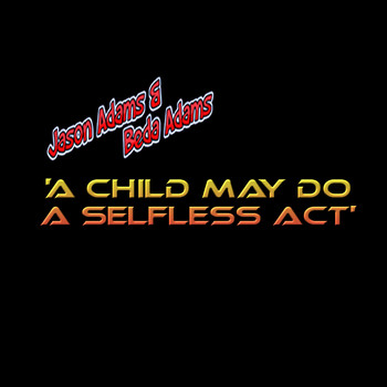 Jason Adams feat. Beda Adams - A Child May Do a Selfless Act