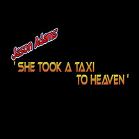 Jason Adams - She Took a Taxi to Heaven
