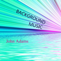 John Adams - Background Music