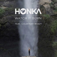 Honka - Watch It Burn (feat. Courtnay Reddy)
