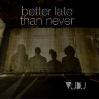 Vudu - Better Late Than Never