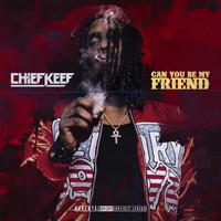 Chief Keef - Can You Be My Friend (Single) (Explicit)