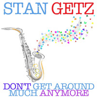 Stan Getz - Don't Get Around Much Anymore