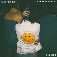 Daddy Issues - I'm Not - Single