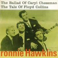 Ronnie Hawkins - The Ballad of Caryl Chessmann