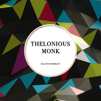 Thelonious Monk - Collected Personality