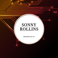 Sonny Rollins - Impressions of My Life