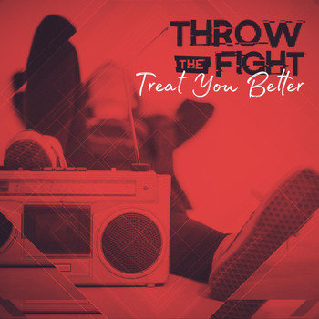 Throw The Fight - Treat You Better
