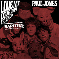 Paul Jones - Love Me, Love My Friends (Rarities)