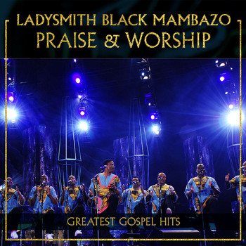 Ladysmith Black Mambazo - Praise & Worship
