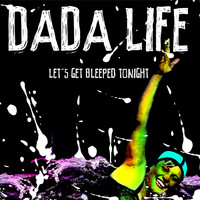 Dada Life - Let's Get Bleeped Tonight