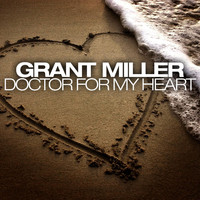Grant Miller - Doctor for My Heart