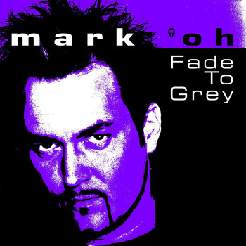 Mark 'Oh - Fade to Grey