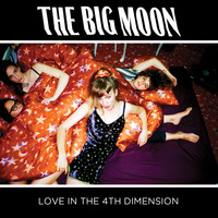 The Big Moon - Love In The 4th Dimension