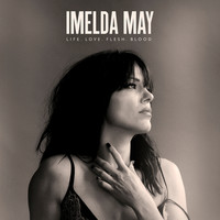 Imelda May - Life Love Flesh Blood (Deluxe)